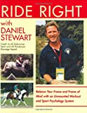 img - for Ride Right with Daniel Stewart: Balance Your Frame and Frame of Mind with an Unmounted Workout and Sports Psychology System. book / textbook / text book