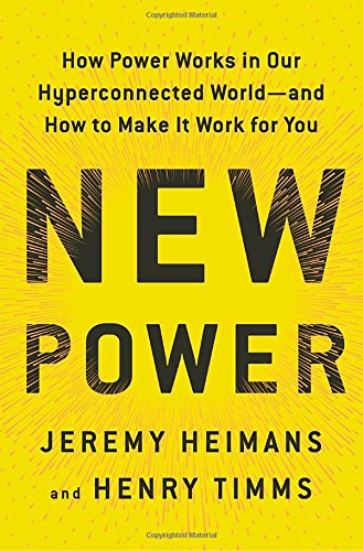 New Power: How Power Works in Our Hyperconnected World-and How to Make It Work for You cover