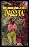 Uncontrollable Passion