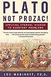Plato, Not Prozac!: Applying Eternal Wisdom to Everyday Problems