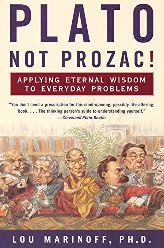 plato-not-prozac-applying-eternal-wisdom-to-everyday-problems