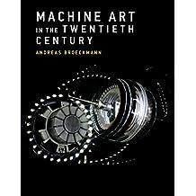 Machine Art in the Twentieth Century (Leonardo)