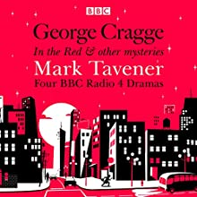 George Cragge: In the Red & Other Mysteries Radio/TV Program by Mark Tavener Narrated by Barry Foster, full cast, Hugh Laurie, John Bird, Julian Rhind-Tutt, Peter Serafinowicz, Rebecca Front, Stephen Fry