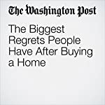 The Biggest Regrets People Have After Buying a Home | Jonnelle Marte