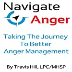 Navigate Anger: Taking the Journey to Better Anger Management | Travis Hill LPC