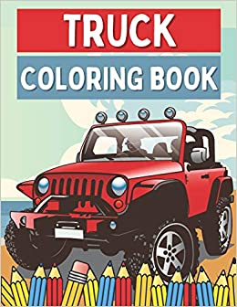 Truck Coloring Book Trucks Coloring Book For Kids And Toddlers With Jeep Ambulance Construction Digger Monster Truck And More Each Coloring Page Name Of The Truck For Handwriting Practice Barrys Oscar