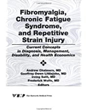 Fibromyalgia, Chronic Fatigue Syndrome, and Repetitive Strain Injury: Current Concepts in Diagnosis, Management, Disability, and Health Economics