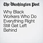 Why Black Workers Who Do Everything Right Still Get Left Behind | Jeff Guo