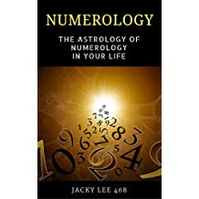 Numerology: The Astrology Of Numerology In Your Life