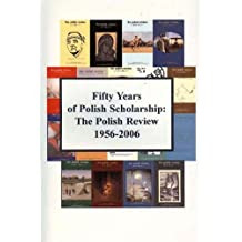 Fifty Years of Polish Scholarship: The Polish Review, 1956-2006