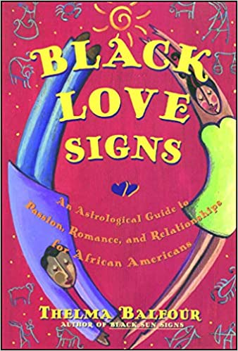 Black Love Signs An Astrological Guide To Passion Romance And Relationships For African Americans Balfour Thelma 9780684847832 Amazon Com Books