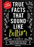 True Facts That Sound Like Bull$#*t: 500