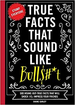 True Facts That Sound Like Bull$#*t Book
