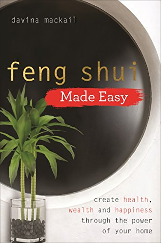 How to Improve Your Life, Your Health and Relationships Using the Ancient Wisdom of Feng Shui