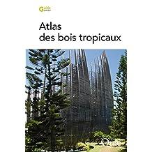 Atlas des bois tropicaux: Caractéristiques technologiques et utilisations (Guide pratique) (French Edition)