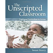 The Unscripted Classroom: Emergent Curriculum in Action (NONE)