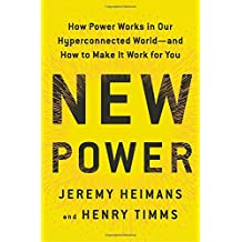New Power: How Power Works in Our Hyperconnected World-and How to Make It Work for You