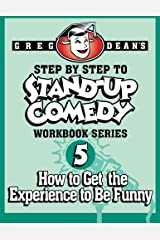 Step By Step to Stand-Up Comedy, Workbook Series: Workbook 5: How to Get the Experience to Be Funny Paperback
