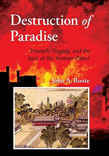 Destruction of Paradise: Triumph, Tragedy, and the Sack of the Summer Palace ebook