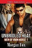 Unbridled Heat [Men of Iron Horse 1] (Siren Publishing Classic)