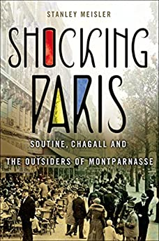 Shocking Paris: Soutine, Chagall and the Outsiders of Montparnasse by [Meisler, Stanley]