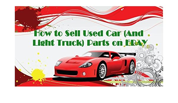 How To Sell Used Car And Light Truck Parts On Ebay Video Course On A Dvd Make Money On Ebay Selling Used Car Parts 31 Videos Sydney Johnston 6623982112314 Amazon Com Books