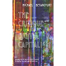 The Critique of Digital Capitalism: An Analysis of the Political Economy of Digital Culture and Technology