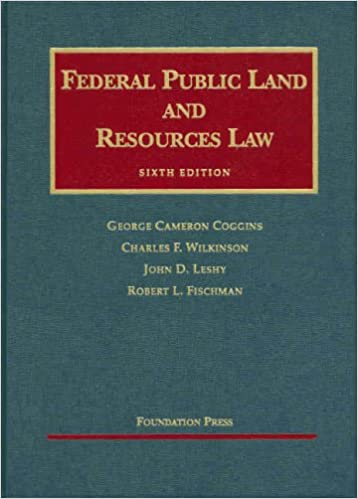 Federal Public Land and Resources Law (University Casebook Series), Coggins, George; Wilkinson, Charles; Leshy, John; Fischman, Robert