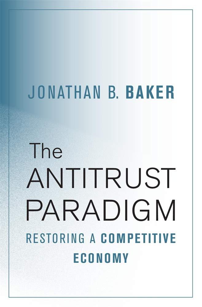 The Antitrust Paradigm: Restoring a Competitive Economy