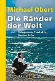 Die Ränder der Welt: Patagonien, Timbuktu, Bhutan & Co.