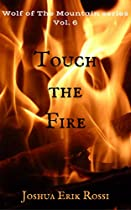 Touch The Fire (wolf Of The Mountain Book 6)