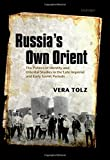 "Vera Tolz, ""Russia's Own Orient: The Politics of Identity and Oriental Studies in the late Imperial and Early Soviet Periods"" (Oxford UP, 2011)"