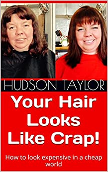 Your Hair Looks Like Crap!: How to look expensive in a cheap world by [Taylor, Hudson]