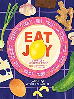 Book Cover: Eat Joy: Stories & Comfort Food from 31 Celebrated Writers