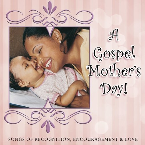 A Gospel Mother's Day: Songs of Recognition, Encouragement & Love
