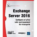 Exchange Server 2016 - Configurez et gérez votre environnement d