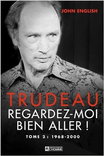 Livre Trudeau : Regardez-Moi Bien Aller Tome 2 1968-2000 pdf