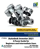 Autodesk Inventor 2021: A Power Guide for Beginners