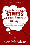 Surviving the STRESS of Your Parents' Old Age, Nan McAdam, 0989774422
