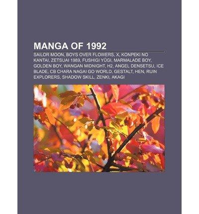 [ Manga of 1992: Sailor Moon, Boys Over Flowers, X, Konpeki No Kantai, Zetsuai 1989, Fushigi Yugi, Marmalade Boy, Golden Boy, Wangan Mi Source Wikipedia ( Author ) ] { Paperback } 2011