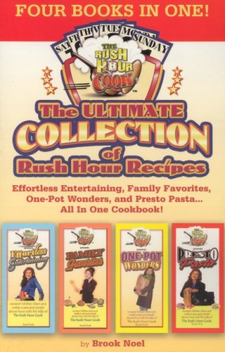 Download The Ultimate Collection of Rush Hour Recipes: Effortless Entertaining, Family Favorites, One-Pot Wonders and Presto Pasta...All in One Cookbook! (Rush Hour Cook) pdf
