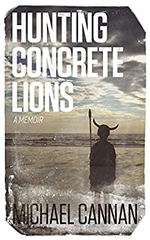Hunting Concrete Lions by [Cannan, Michael]