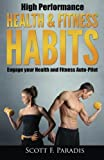 img - for High Performance Health and Fitness Habits: Engage your Health and Fitness Auto-Pilot book / textbook / text book