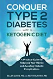 Conquer Type 2 Diabetes with a Ketogenic Diet: A Practical Guide for Reducing Your HBA1c and...