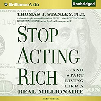 Stop Acting Rich: And Start Living Like a Real Millionaire (Audio