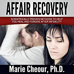 Affair Recovery: Scientifically Proven Methods to Help You Heal and Forgive After Infidelity