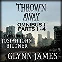 Thrown Away Omnibus 1 (Parts 1-4) Audiobook by Glynn James Narrated by Josiah John Bildner