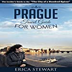 Prague: The Complete Insiders Guide for Women Traveling to Prague | Erica Stewart
