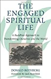 img - for The Engaged Spiritual Life: A Buddhist Approach to Transforming Ourselves and the World book / textbook / text book
