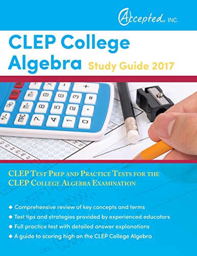 CLEP College Algebra Study Guide 2017: CLEP Test Prep and Practice Tests for the CLEP College Algebra Examination (Best College Algebra Clep Study Guide)
